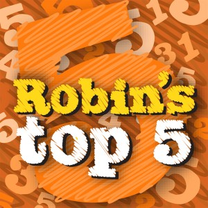 Robin's Top 5 five